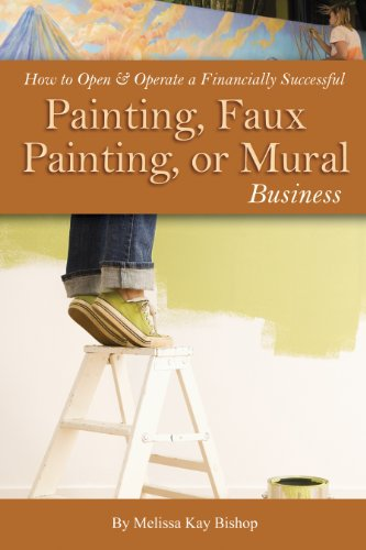 Faux Painting Murals (How to Open & Operate a Financially Successful Painting, Faux Painting, or Mural Business (How to Open and Operate a Financially)