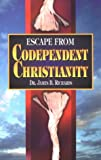 Escape from Codependent Christianity, James B. Richards, 0924748109
