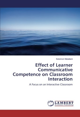 Effect of Learner Communicative Competence on Classroom Interaction: A Focus on an Interactive Classroom PDF