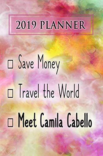 2019 Planner: Save Money, Travel The World, Meet Camila Cabello: Camila Cabello 2019 Planner