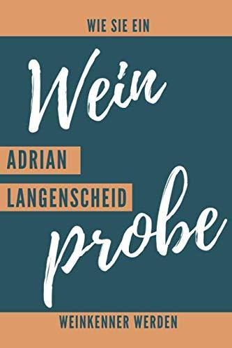 (Weinprobe Wie sie ein Weinkenner werden. Adrian Langenscheid.: Weinqualität - Bewertungsvorlagen für Weinkenner und die, die es werden wollen. (German Edition))