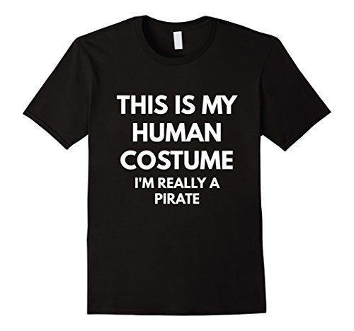 Images Of Male Pirate Costumes (Mens This Is My Human Costume I'm Really A Pirate t-shirt 2XL Black)