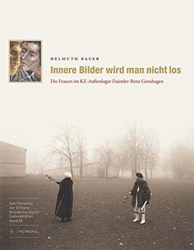 Innere Bilder wird man nicht los: Die Frauen im KZ-Außenlager Daimler-Benz Genshagen (Schriftenreihe der Stiftung Brandenburgische Gedenkstätten)