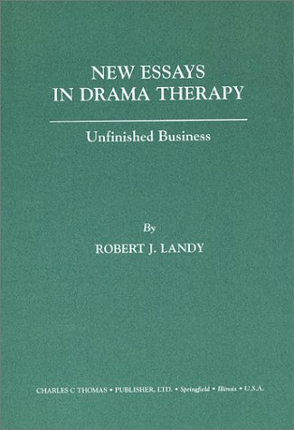 New Essays in Drama Therapy: Unfinished Business