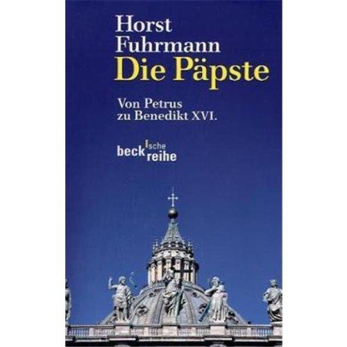 Die Päpste. Von Petrus zu Benedikt XVI.