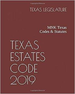 TEXAS ESTATES CODE 2019: MNK Texas Codes & Statutes: TEXAS
