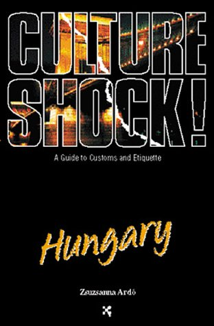 Read Online Culture Shock! Hungary (Culture Shock! A Survival Guide to Customs & Etiquette) pdf epub