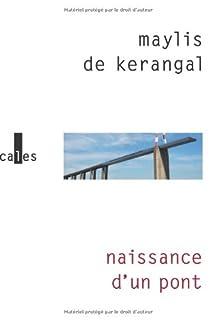 Naissance d'un pont, Kerangal, Maylis de