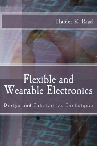 Flexible Electronics - Flexible and Wearable Electronics: Design and Fabrication Techniques