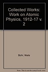 Collected Works: Work on Atomic Physics, 1912-17 v. 2