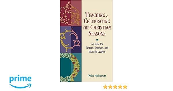 Amazon teaching and celebrating the christian seasons amazon teaching and celebrating the christian seasons 9780827236417 delia halverson books fandeluxe Gallery