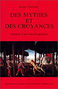 Des mythes et des croyances : Esquisse d'une thèorie générale par Alain Testart