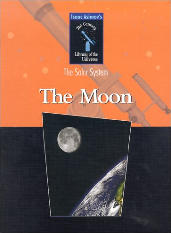 Read Online The Moon (Isaac Asimov's 21st Century Library of the Universe) PDF