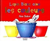 Lapin Blanc aime les couleurs par Alan Baker