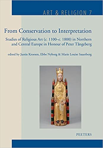 From Conservation to Interpretation: Studies of Religious Art C. 1100-c. 1800 in Northern and Central Europe (Art & Religion)