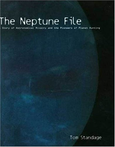 The Neptune File  A Story Of Astronomical Rivalry And The Pioneers Of Planet Hunting
