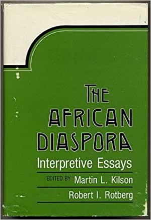 the african diaspora interpretive essays martin l kilson  the african diaspora interpretive essays martin l kilson robert i rotberg 9780674007796 com books