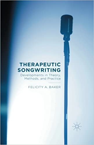 Therapeutic Songwriting: Developments in Theory, Methods, and Practice by F. Baker (2015-07-08)