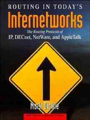 Routing in Today's Internetworks: The Routing Protocols of Ip, Decnet, Netware, and Appletalk (Vnr Communications Library)