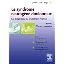 Le syndrome neurogène douloureux. Du diagnostic au traitement manuel - Tome 1: Membre supérieur (French Edition)