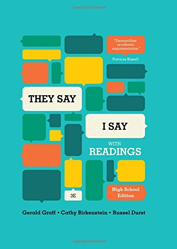 They Say / I Say: The Moves That Matter in Academic Writing, with Readings (Third High School Edition)