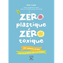 Zéro plastique zéro toxique: 101 astuces et DIY pour un quotidien sain et écologique