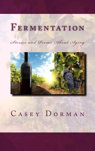 Fermentation: Stories and Poems About Aging