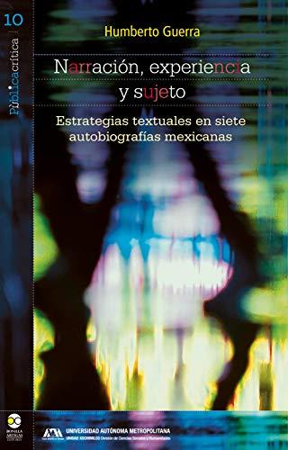 Narración, experiencia y sujeto: Estrategias textuales en siete autobiografías mexicanas (PùblicaCrítica nº 10