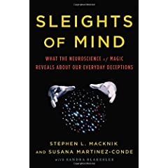 Learn more about the book, Sleights of Mind: What the Neuroscience of Magic Reveals About Our Everyday Deceptions