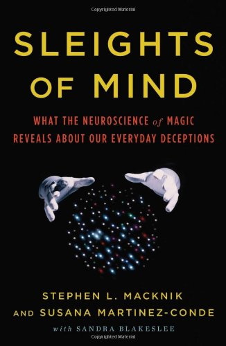 Download Sleights of Mind: What the Neuroscience of Magic Reveals about Our Everyday Deceptions PDF