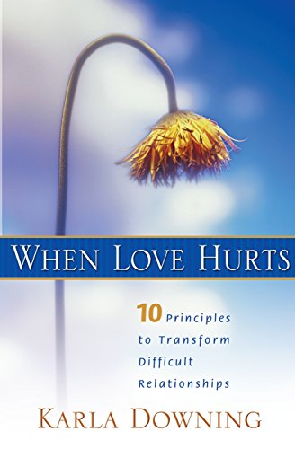- When Love Hurts: 10 Principles to Transform Difficult Relationships