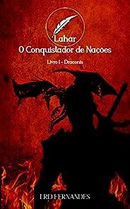 Lahar, O Conquistador de Nações: Livro I - Draconis