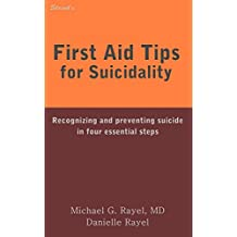 First Aid Tips for Suicidality: Recognizing and preventing suicide in 4 essential steps (Shrink's First Aid Tips)