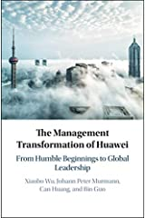 The Management Transformation of Huawei: From Humble Beginnings to Global Leadership Kindle Edition