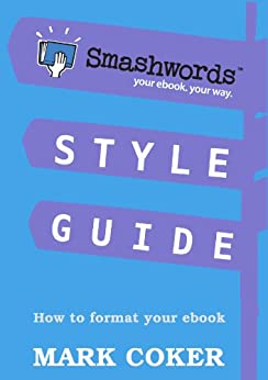 Smashwords Style Guide - How to Format Your Ebook (Smashwords Guides 1) by [Coker, Mark]