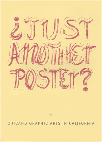 Just Another Poster?: Chicano Graphic Arts in California / Artes Graficas Chicanas en California