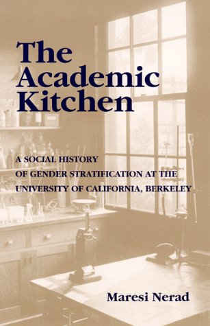 The Academic Kitchen: A Social History of Gender Stratification at the University of California, Berkeley (SUNY series,