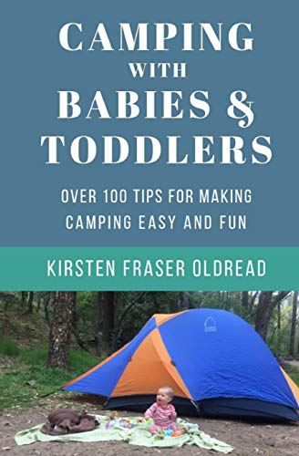 Camping with Babies and Toddlers: Over 100 Tips for Making Camping Easy and Fun por Kirsten Fraser Oldread