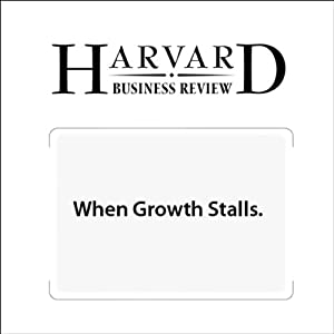 When Growth Stalls (Harvard Business Review) Periodical
