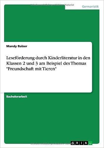 Leseforderung Durch Kinderliteratur in Den Klassen 2 Und 3 Am Beispiel Des Themas Freundschaft Mit Tieren by Mandy Balzer (2013-09-13)