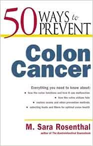 50 Ways To Prevent Colon Cancer Rosenthal M Sara 9780737304596 Amazon Com Books