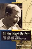 img - for Till the Night Be Past: The Life and Times of Dietrich Bonhoeffer book / textbook / text book