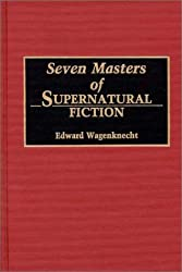 Seven Masters of Supernatural Fiction (Contributions to the Study of Science Fiction & Fantasy)