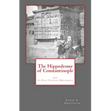 The Hippodrome of Constantinople: And Its Still Existing Monuments