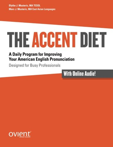 The Accent Diet: A Daily Program for Improving Your American English Pronunciation