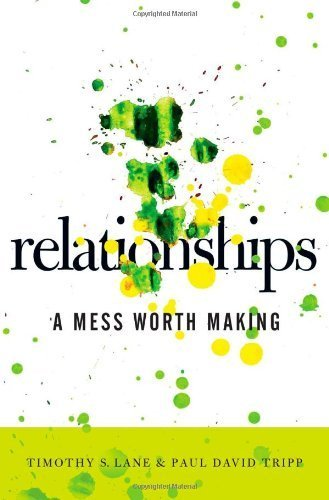 Relationships-A Mess Worth Making by Timothy S. Lane (2006-11-28)
