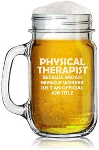 16oz Mason Jar Glass Mug w//Handle Physical Therapist Miracle Worker Job Title Funny