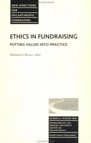 New Directions for Philanthropic Fundraising, Ethics in Fundraising: Putting Values into Practice, No. 6 (J-B PF Single