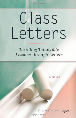 Book: Class Letters - Instilling Intangible Lessons through Letters by Claire Chilton Lopez