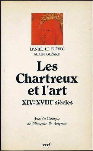 En ligne téléchargement Les Chartreux et l'art : XIVe-XVIIIe siècle, actes pdf epub